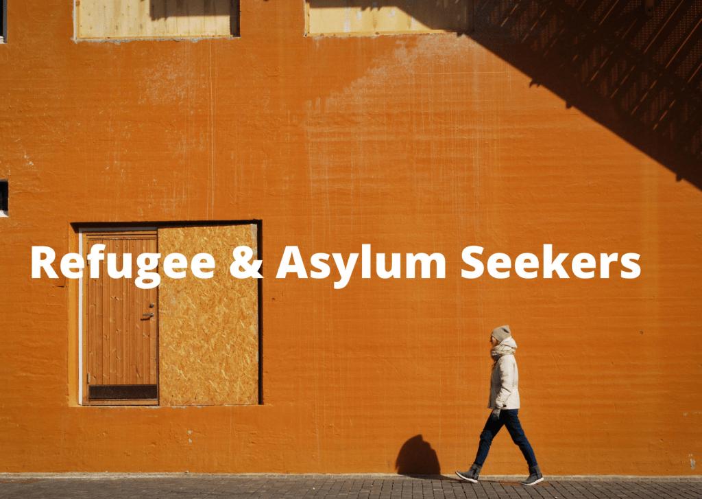 Refugee & Asylum seekers